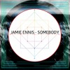 Jamie Ennis - Somebody (Original Mix)[UNSIGNED] mp3