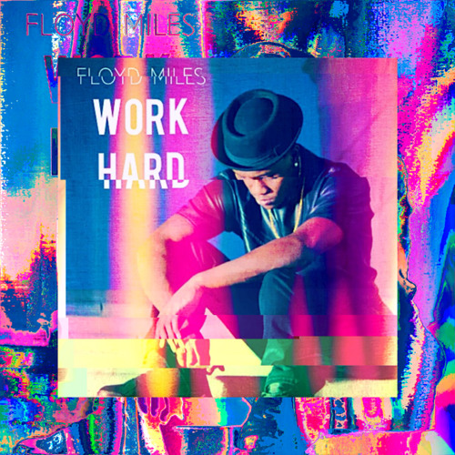 Floyd Miles – Work Hard