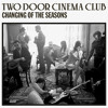 Two Door Cinema Club - Changing Of The Seasons (Chill Mix)