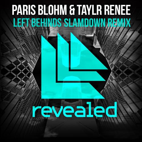 Paris Blohm & Taylr Renee - Left Behinds (Slamdown Remix)