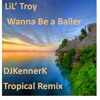 Lil' Troy-Wanna Be a Baller-DJKennerK Tropical Remix