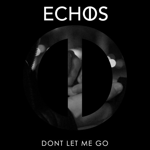 Echos Dont Let Me Go By Echos Free Listening On Soundcloud