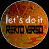Rekto Verso - Let's Do It (Original Mix) Free Download