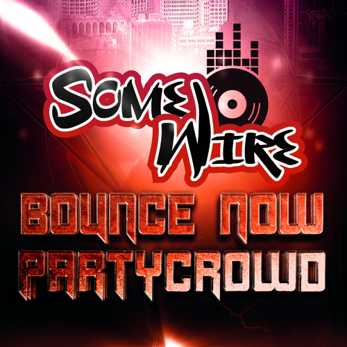 SomeWire - Bounce Now Partycrowd (Forcebreaker Remix RadioEdit
