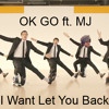 I Want Let You Back (OK GO ft. Michael Jackson)