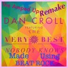 Nobody Knows BY DAN CROLL (The Amped Up Remake)- DJ Jorgie