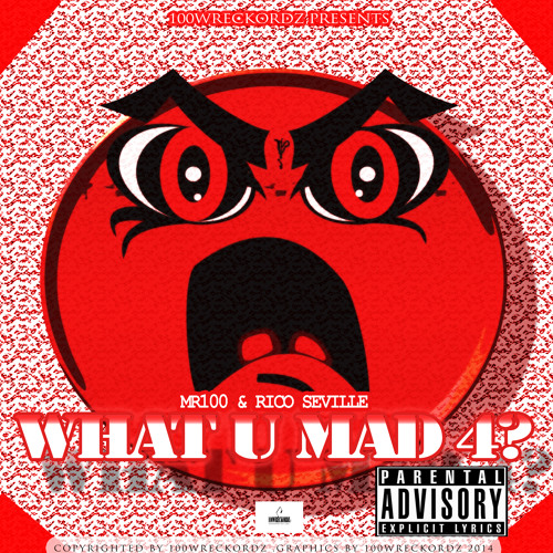 Mr.100 (featuring Rico Seville) - What U Mad 4 ?