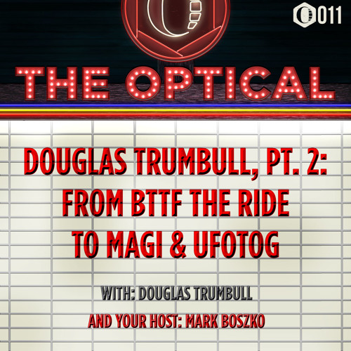 The Optical 011 — Douglas Trumbull, Part 2: Back to the Future… The Ride to Magi and UFOTOG