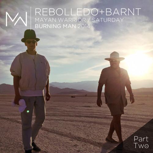 Rebolledo + Barnt - Mayan Warrior Saturday - Burning Man 2014 - Pt.2