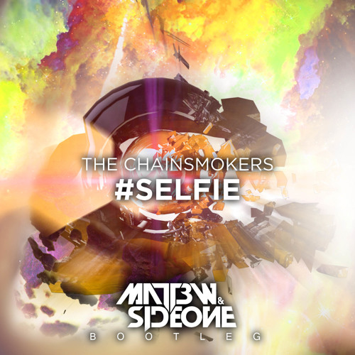 #SELFIE (Matt3w & Sideone Bootleg) - The Chainsmokers (Support by Chainsmokers) [Free dl on buy key]