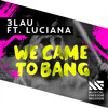 3LAU - We Came To Bang ft Luciana (Original Mix) [OUT NOW]