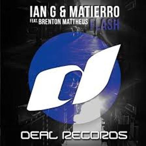 Ian G & Matierro Ft. Brenton Mattheus - Flash (Oliver Chang Remix)