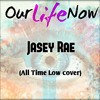 Our Life Now - Jasey Rae (ATL Cover)