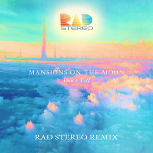 Don't Tell (Rad Stereo Remix) by Mansions On The Moon