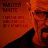 Walter White - I Am The One Who Knocks (DIY Acapella)FREE DOWNLOAD