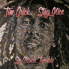 So Much Trouble - Stay Nice & Tim Crick