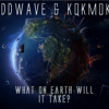 OddWave & Kokmok - What On Earth Will It Take?