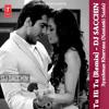Tu Hi Tu (Remix) - DJ Sacchin | Ayushman Khurrana | Nautanki Saala 2013