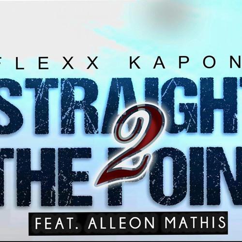 """Straight 2 The Point"" Flexx Kapone Ft Alleon Mathis"