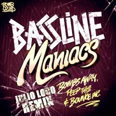 __ JULIO LOCO REMIX __ Bombs Away, Peep This & Bounce Inc - Bassline Maniacs __ JULIO LOCO REMIX __