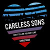 CARELESS SONS - Don't Tell Me You Don't Like Christmas
