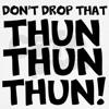 Dj PoppaDubb - Dont Drop That Thun Thun