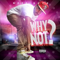 Neef Buck- Why Not (Dirty)