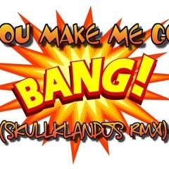 You Make me go Bang! - Skull Klan Djs -Free Download!