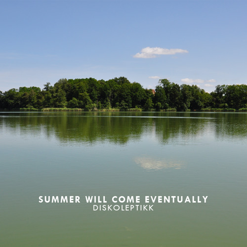 Summer will come, eventually