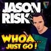 Jason Risk - Whoa, Just Go! [OUT NOW VIA VICIOUS RECORDINGS]