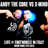 Andy The Core Vs X-Mind Live @ Footworxx In Italy (29.11.2014)