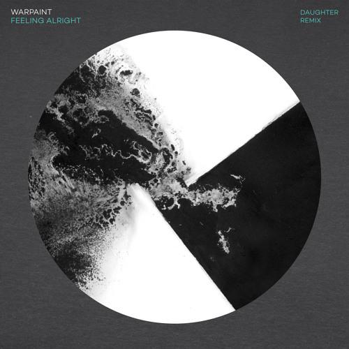 Warpaint - Feeling Alright (Daughter Remix)