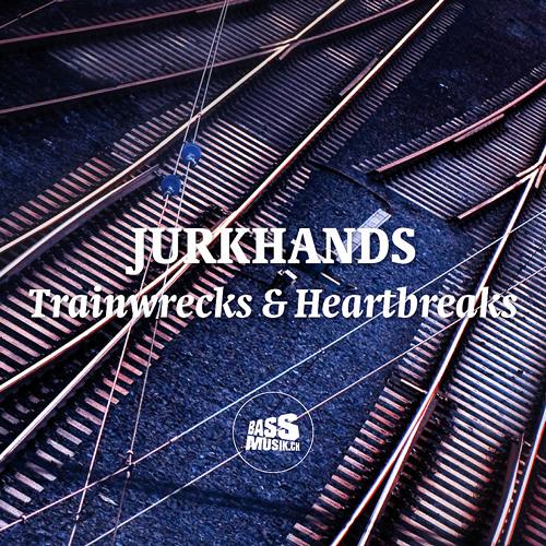 JURKHANDS - Trainwrecks & Heartbreaks (bassmusik023)
