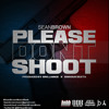 Sean Brown - Please Don't Shoot (Prod by Brilliance, Serious Beats)#SeanBrownMusicWeek