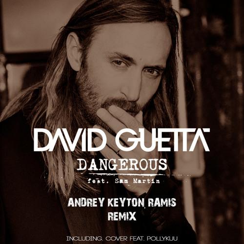 David Guetta - Dangerous (Andrey Keyton, Ramis Remix) (Feat.Sam Martin)