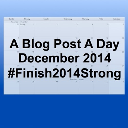 TDYR 187 - 1 Blog Post A Day In December - #Finish2014Strong