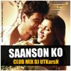 Saanso Ko ( ZID CLUB MIX ) - DJ UTKarsH Teaser