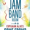 Erphaan Alves - Come From  [Jam Band Riddim]