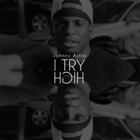 Johnny Astro I Try/High (Ft. Marcato Slim) Artwork
