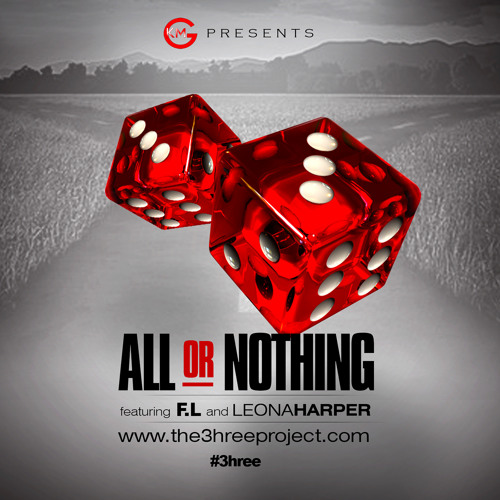 ALL OR NOTHING Ft. FL & Leona Harper #the3hreeproject
