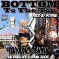 Taiyamo Denku ft Black Rob & Urban Legend – Bottom To The Top