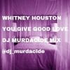 GO DJ MURDACIDE | Whitney Houston - You Give Good Love (C&S)