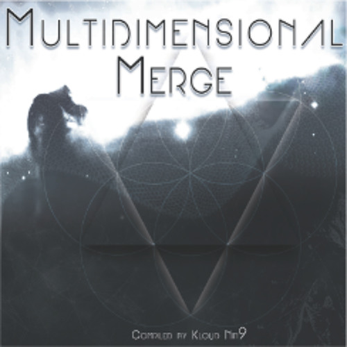 VA- Multidimensional Merge compiled by Kloud nin9 ***Album Preview***