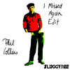 Phil Collins - I Missed Again (SLUGGYDEE Edit)