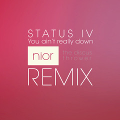 Status IV - You ain't really down (NTDT Remix)
