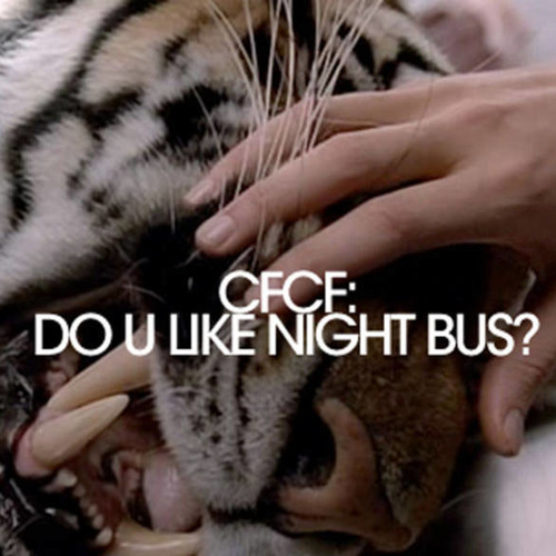 CFCF -- Do U Like Night Bus?