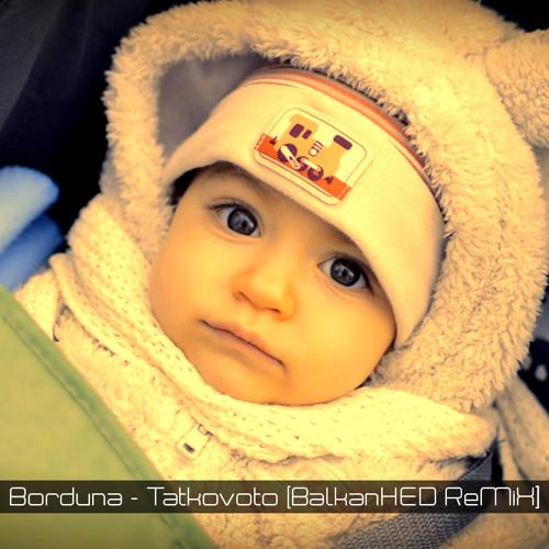 Borduna - Tatkovoto (BalkanHED ReMiX)