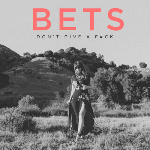 BETS - Don't Give A F#ck
