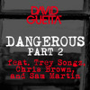 Dangerous Part II Feat Chris Brown, Trey Songz & Sam Martin