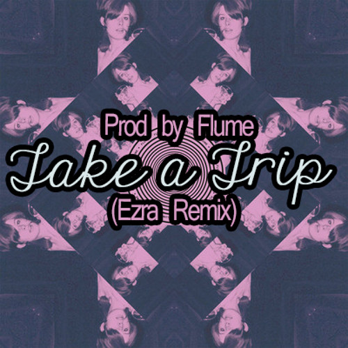 Take A Trip [Flume - Ezra Remix]